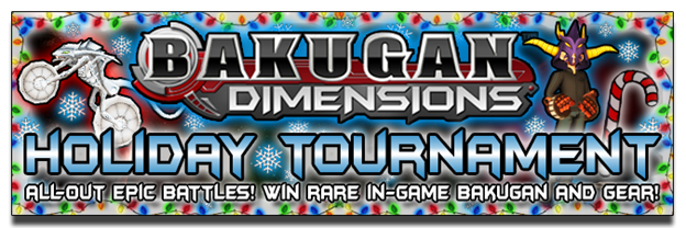 holiday tournament Bakugan Dimensions Holiday Tournament: SignUps Nov 22nd   26th, Playoffs Dec 4th